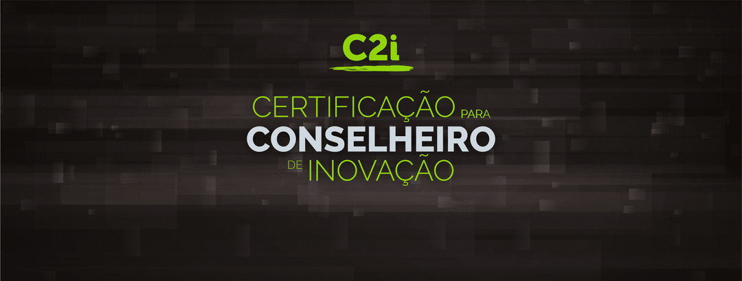 Acesse o C2i - Certificação para Conselheiro de Inovação