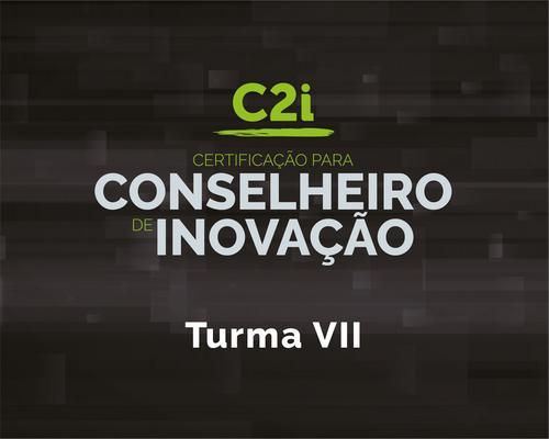C2i - Certificação para Conselheiro em Inovação: Turma VII