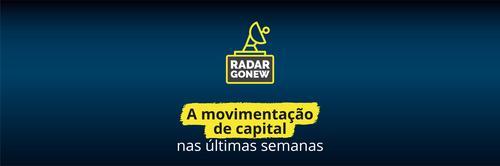 Radar Gonew: movimentação de capital nas últimas semanas
