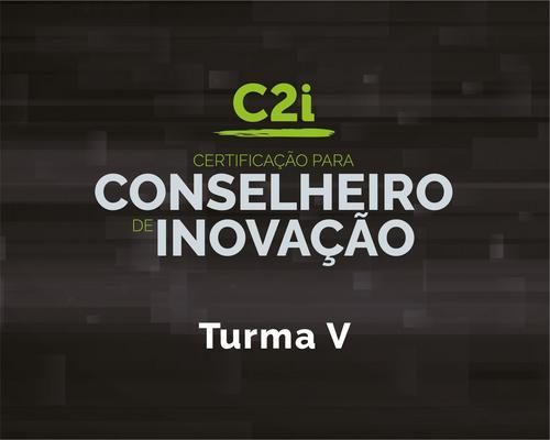 C2i - Certificação para Conselheiro em Inovação: Turma V