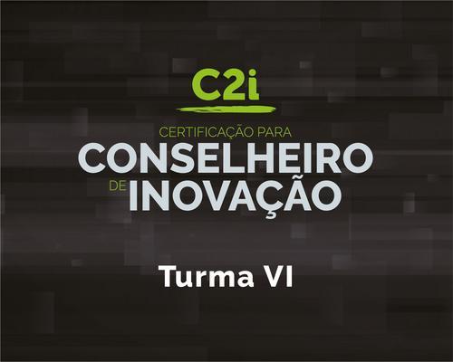 C2i - Certificação para Conselheiro em Inovação: Turma VI