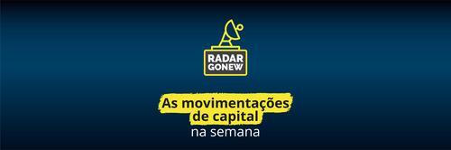 Radar Gonew: as movimentações de capital na semana