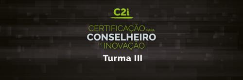 C2i - Certificação para Conselheiro em Inovação: Turma III
