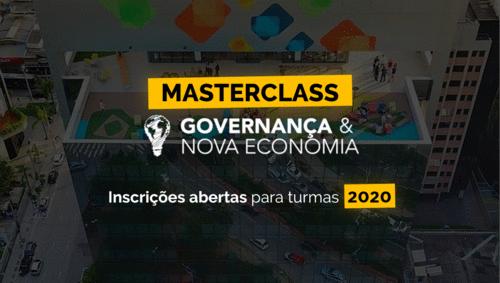 MasterClass Governança & Nova Economia. Inscrições abertas para turmas de 2020!